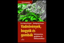 Eva-Maria Dreyer, Wolfgang Dreyer: Vadnövények, bogyók és gombák felismerése, gyűjtése, felhasználása